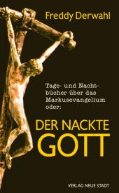 Tage- und Nachtbücher über das Markusevangelium oder: Der nackte Gott