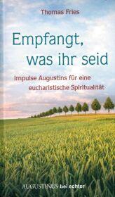Empfangt, was ihr seid - Impulse Augustins für eine eucharistische Spiritualität Cover