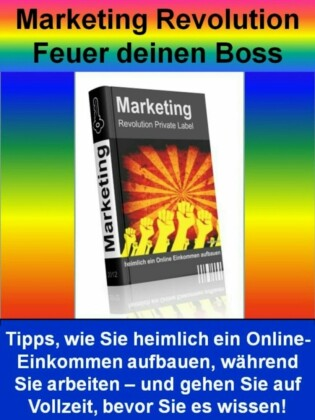 Marketing Revolution - Feuer deinen Boss