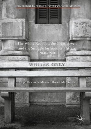 The White Redoubt, the Great Powers and the Struggle for Southern Africa, 1960-1980