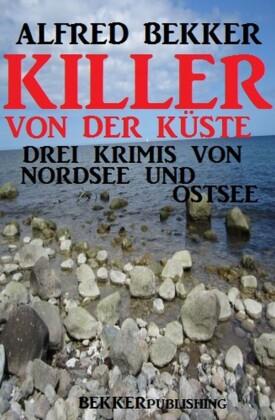 Killer von der Küste: Drei Krimis von Nordsee und Ostsee