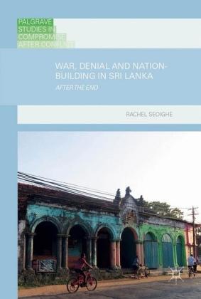 War, Denial and Nation-Building in Sri Lanka