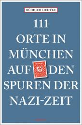 111 Orte in München auf den Spuren der Nazi-Zeit Cover