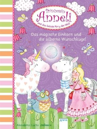 Prinzessin Anneli und das liebste Pony der Welt - Das magische Einhorn und die silberne Wunschkugel