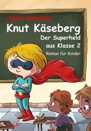 Knut Käseberg - Der Superheld aus Klasse 2 - Roman für Kinde