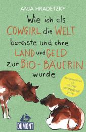 Wie ich als Cowgirl die Welt bereiste und ohne Land und Geld zur Bio-Bäuerin wurde Cover