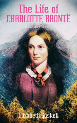 The Life of Charlotte Brontë (Illustrated Edition)