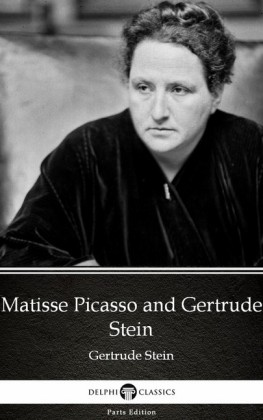Matisse Picasso and Gertrude Stein by Gertrude Stein - Delphi Classics (Illustrated)