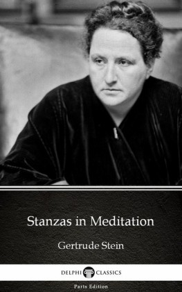 Stanzas in Meditation by Gertrude Stein - Delphi Classics (Illustrated)
