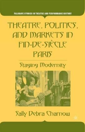 Theatre, Politics, and Markets in Fin-de-Siècle Paris