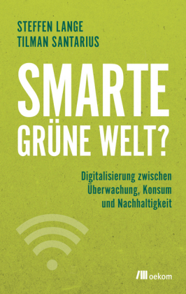 Smarte grüne Welt? Digitalisierung zwischen Überwachung, Konsum und Nachhaltigkeit