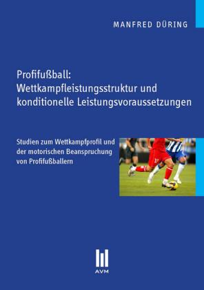 Profifußball: Wettkampfleistungsstruktur und konditionelle Leistungsvoraussetzungen