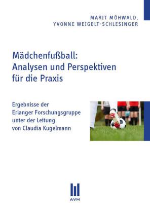 Mädchenfußball: Analysen und Perspektiven für die Praxis