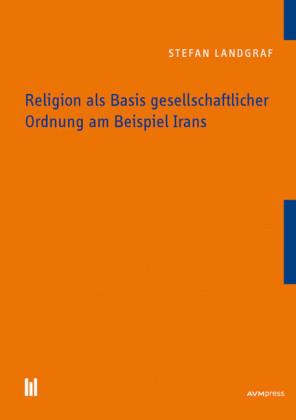 Religion als Basis gesellschaftlicher Ordnung am Beispiel Irans