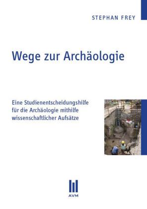 Wege zur Archäologie