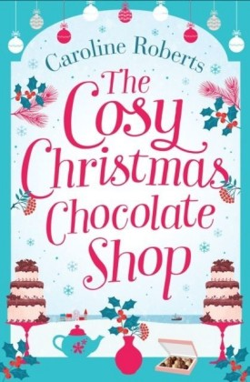 Cosy Christmas Chocolate Shop: The perfect, feel good romantic comedy to curl up with this Christmas!
