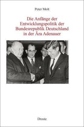 Die Anfänge der Entwicklungspolitik der Bundesrepublik Deutschland in der Ära Adenauer