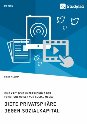 Biete Privatsphäre gegen Sozialkapital. Eine kritische Untersuchung der Funktionsweisen von Social Media