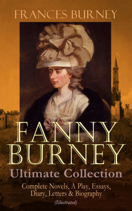 FANNY BURNEY Ultimate Collection: Complete Novels, A Play, Essays, Diary, Letters & Biography (Illustrated)