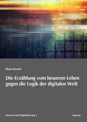 Die Erzählung vom besseren Leben gegen die Logik der digitalen Welt