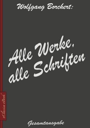 Wolfgang Borchert: Alle Werke, alle Schriften