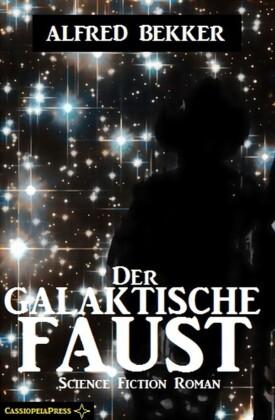 Alfred Bekker Science Fiction - Der galaktische Faust