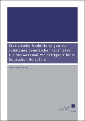 Statistische Modellierungen zur Schätzung genetischer Parameter für das Merkmal Vielseitigkeit beim Deutschen Reitpferd