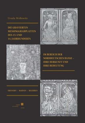 Die gravierten Messinggrabplatten des 13. und 14.Jahrhunderts im Bereich der norddeutschen Hanse - ihre Herkunft und ihre Bedeutung