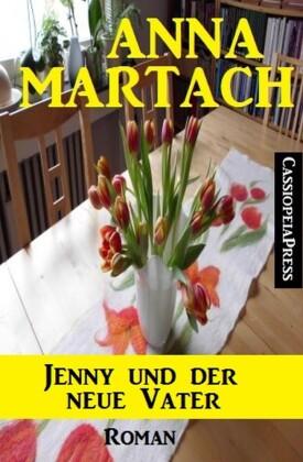 Anna Martach Roman - Jenny und der neue Vater