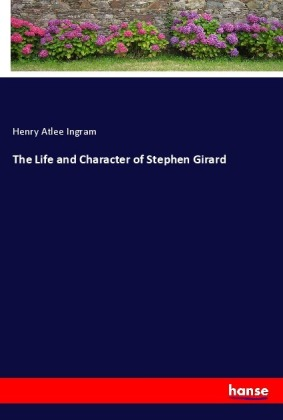 The Life and Character of Stephen Girard
