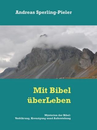 Mysterien der Bibel: Verklärung, Kreuzigung und Auferstehung