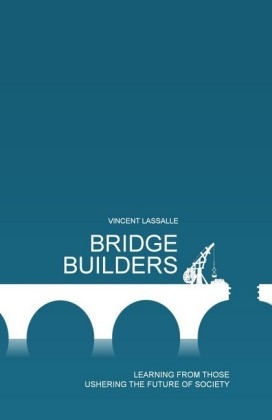 Bridge Builders : Learning from those ushering the future of society