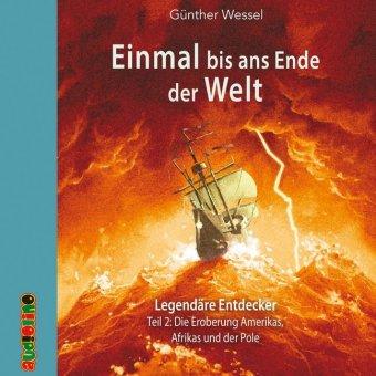 Einmal bis ans Ende der Welt - Legendäre Entdecker, 2 Audio-CDs