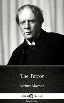 The Terror by Arthur Machen - Delphi Classics (Illustrated)