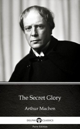 The Secret Glory by Arthur Machen - Delphi Classics (Illustrated)