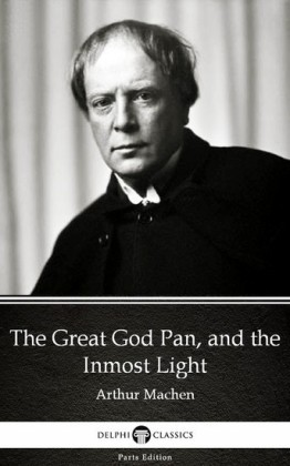 The Great God Pan, and the Inmost Light by Arthur Machen - Delphi Classics (Illustrated)