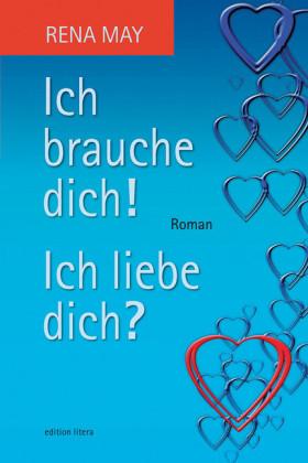 Ich brauche dich! Ich liebe dich?