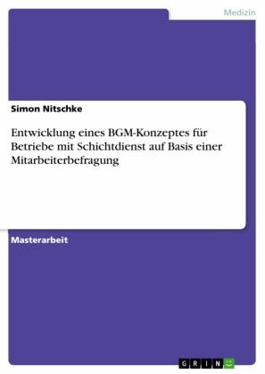 Entwicklung eines BGM-Konzeptes für Betriebe mit Schichtdienst auf Basis einer Mitarbeiterbefragung