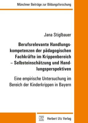 Berufsrelevante Handlungskompetenzen der pädagogischen Fachkräfte im Krippenbereich - Selbsteinschätzung und Handlungsperspektiven