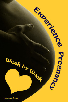Experience Pregnancy...Week by Week