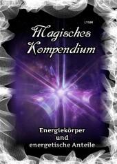 Magisches Kompendium - Energiekörper und energetische Anteile