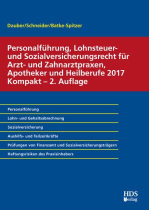 Personalführung, Lohnsteuer- und Sozialversicherungsrecht für Arzt- und Zahnarztpraxen, Apotheker und Heilberufe 2017 Kompakt