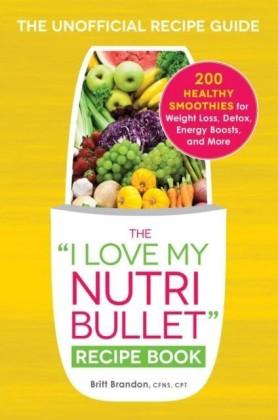 I Love My NutriBullet Recipe Book