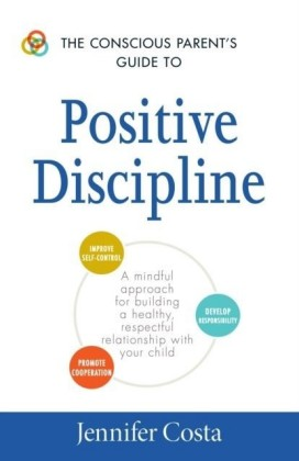Conscious Parent's Guide to Positive Discipline