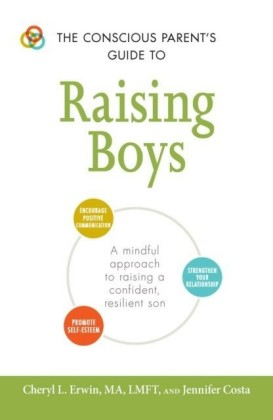 Conscious Parent's Guide to Raising Boys
