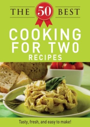 50 Best Cooking For Two Recipes
