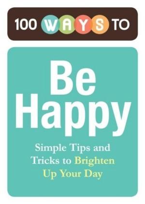 100 Ways to Be Happy
