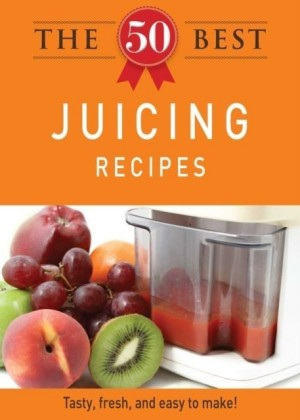 50 Best Juicing Recipes
