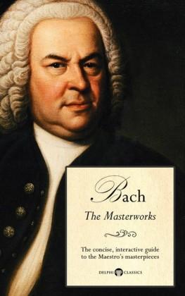 Delphi Masterworks of Johann Sebastian Bach (Illustrated)