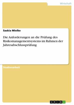 Die Anforderungen an die Prüfung des Risikomanagementsystems im Rahmen der Jahresabschlussprüfung